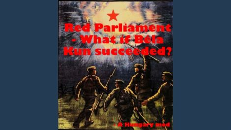 Red Parliament - What if Bela Kun succeeded