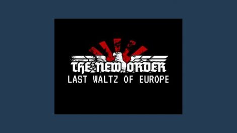 The New Order: Last Waltz of Europe